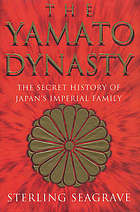 The Yamato dynasty : the secret history of Japan's imperial family