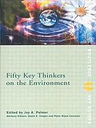 Fifty Key Thinkers on the Environment.
