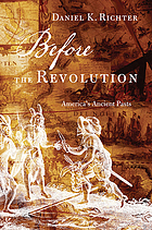 Before the Revolution : America's ancient pasts