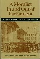 A moralist in and out of parliament : John Stuart Mill at Westminster, 1865-68