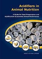 Acidifiers in animal nutrition : a guide for feed preservation and acidification to promote animal performance