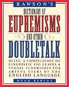 Rawson's dictionary of euphemisms and other doubletalk : being a compilation of linguistic fig leaves and verbal flourishes for artful users of the English language