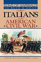 Sons of Garibaldi in blue and gray : Italians in the American Civil War