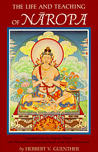 The life and teaching of Nāropa : translated from the original Tibetan with a philosophical commentary based on the oral transmission