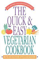 The quick & easy vegetarian cookbook
