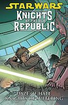 Star wars : Knights of the Old Republic. Volume four, Daze of hate, knights of suffering