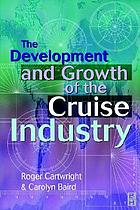 The development and growth of the cruise industry