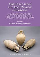 Amphorae from the Kops Plateau (Nijmegen) : trade and supply to the lower-Rhineland from the Augustan Period to AD 69/70