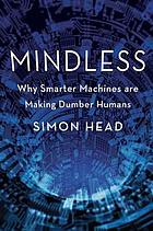 Mindless : why smarter machines are making dumber humans