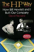 The HP way : how Bill Hewlett and I built our company