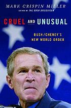 Cruel and unusual : Bush/Cheney's new world order