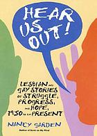 Hear us out! : lesbian and gay stories of struggle, progress and hope, 1950 to the present