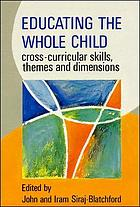 Educating the whole child : cross-curricular skills, themes, and dimensions