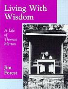 Living with wisdom : a life of Thomas Merton