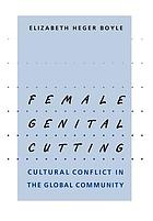 Female genital cutting : cultural conflict in the global community