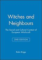 Witches and neighbours : the social and cultural context of European witchcraft