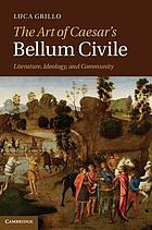 The art of Caesar's Bellum Civile : literature, ideology, and community