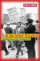 The final victim of the blacklist : John Howard Lawson, dean of the Hollywood Ten