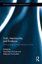 Truth, intentionality and evidence : anthropological approaches to crime