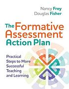 The formative assessment action plan : practical steps to more successful teaching and learning