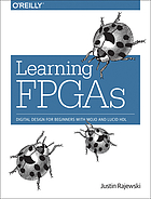 Learning FPGAs : digital design for beginners with Mojo and Lucid HDL