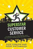 Superstar customer service : a 31-day plan to improve client relations, lock in new customers, and keep the best ones coming back for more