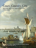 Court, country, city : British art and architecture, 1660-1735