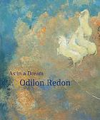 Odilon Redon : as in a dream ; [in conjunction with the exhibition