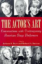 The actor's art : conversations with contemporary American stage performers