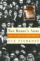 The Rebbe's army : inside the world of Chabad-Lubavitch