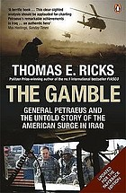 The gamble : General Petraeus and the untold story of the American surge in Iraq
