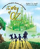 The way of Oz : a guide to wisdom, heart, and courage