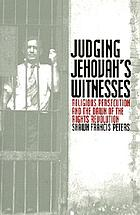 Judging Jehovah's Witnesses : religious persecution and the dawn of the rights revolution