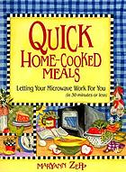 Quick home-cooked meals : letting your microwave work for you (in 30 minutes or less)