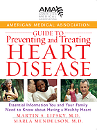 American Medical Association guide to preventing and treating heart disease : essential information you and your family need to know about having a healthy heart
