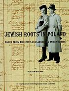 Jewish roots in Poland : pages from the past and archival inventories