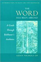 The word has been abroad : a guide through Balthasar's aesthetics