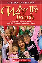 Why we teach : learning, laughter, love, and the power to transform lives