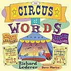The circus of words : acrobatic anagrams, parading palindromes, wonderful words on a wire, and more lively letter play