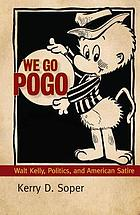 We Go Pogo: Walt Kelly, Politics, and American Satire (Walt Kelly, Politics, and American Satire)