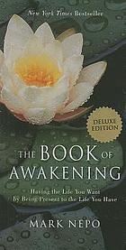 The book of awakening : having the life you want by being present to the life you have