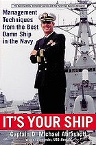 It's your ship : management techniques from the best damn ship in the navy