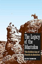 The legacy of the mastodon : the golden age of fossils in America