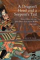 A dragon's head and a serpent's tail : Ming China and the first great East Asian war, 1592-1598