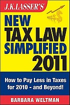 J.K. Lasser's new tax law simplified 2011 : tax relief from the American Recovery and Reinvestment Act, and more