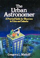 The urban astronomer : a practical guide for observers in cities and suburbs