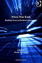 When war ends : building peace in divided communities