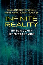 Infinite reality : avatars, eternal life, new worlds, and the dawn of the virtual revolution
