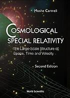Cosmological special relativity : the large scale structure of space, time and velocity