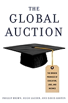 The global auction : the broken promises of education, jobs and incomes